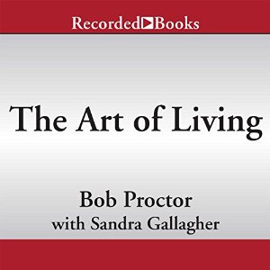 Bob Proctor - The Art of Living