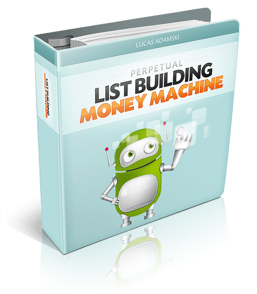 Perpetual List Building Money Machine.