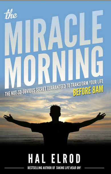 The Miracle Morning - The Not-So-Obvious Secret Guaranteed to Transform Your Life Before 8AM by Hal ElrodRead