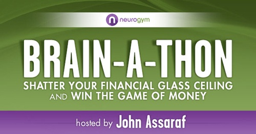 Brainathon 2014 - John Assaraf - Shatter Your Financial Glass Ceiling